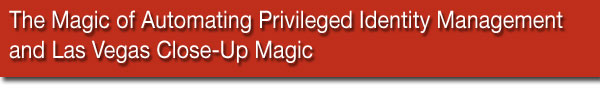 The Magic of Privileged Identity Management